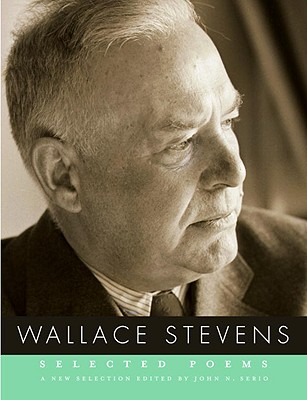 Wallace Stevens: Selected Poems - Stevens, Wallace, and Serio, John N (Editor)