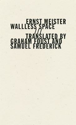 Wallless Space - Meister, Ernst, and Foust, Graham (Translated by), and Frederick, Samuel (Translated by)