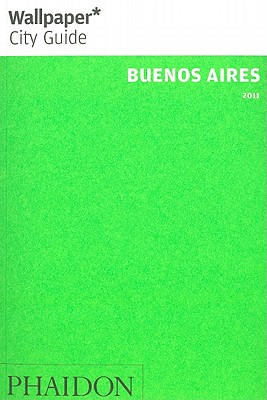 Wallpaper* City Guide Buenos Aires 2011 - Wallpaper*