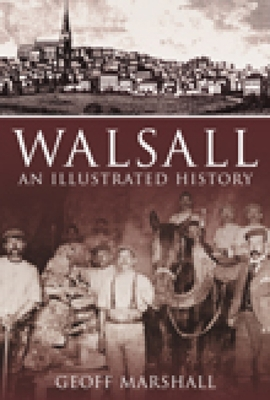 Walsall: An Illustrated History - Marshall, Geoff
