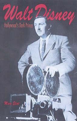 Walt Disney: Hollywood's Dark Prince - Eliot, Marc