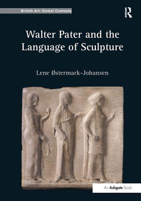 Walter Pater and the Language of Sculpture - Ostermark-Johansen, Lene