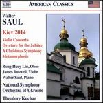 Walter Saul: Kiev 2014; Violin Concerto; Overture for the Jubilee; A Christmas Symphony; Metamorphosis