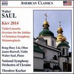 Walter Saul: Kiev 2014; Violin Concerto; Overture for the Jubilee; A Christmas Symphony; Metamorphosis