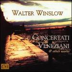 Walter Winslow: Concertati Veneziani & other works