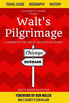 Walt's Pilgrimage: A Journey in the Life of Walter Elias Disney - Miller, Ron (Foreword by), and Ryan, Kevin Robert (Illustrator), and Tremblay, Christopher W