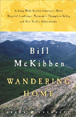 Wandering Home: A Long Walk Across America's Most Hopeful Landscape: Vermont's Champlain Valley and New York's Adirondacks - McKibben, Bill