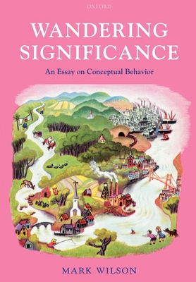 Wandering Significance: An Essay on Conceptual Behaviour - Wilson, Mark, Dr., (As