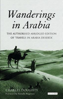 Wanderings in Arabia: The Authorised Abridged Edition of 'Travels in Arabia Deserta' - Doughty, Charles