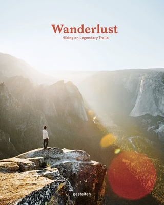 Wanderlust: Hiking on Legendary Trails - Gestalten (Editor)