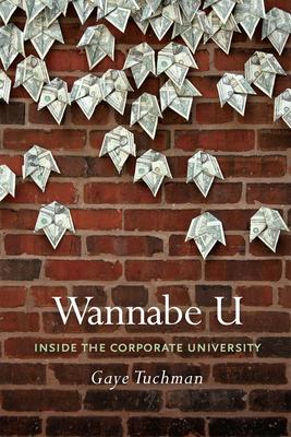 Wannabe U: Inside the Corporate University - Tuchman, Gaye