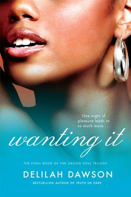 Wanting It: The Final Book of the Orchid Soul Trilogy - Dawson, Delilah