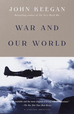 War and Our World - Keegan, John, and Walther, LuAnn (Editor)