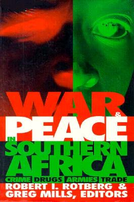 War and Peace in Southern Africa: Crime, Drugs, Armies, Trade - Rotberg, Robert I (Editor), and Mills, Greg, Dr. (Editor)