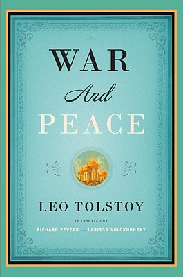 War and Peace - Tolstoy, Leo Nikolayevich, Count, and Pevear, Richard (Translated by), and Volokhonsky, Larissa (Translated by)