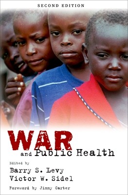 War and Public Health - Levy, Barry S, M.D. (Editor), and Sidel, Victor W, Professor, M.D. (Editor)