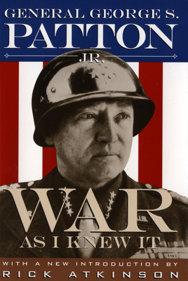 War as I Knew It - Patton, George S, and Atkinson, Rick (Introduction by)