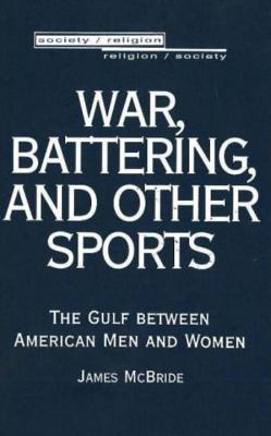 War Battering and Other Sports: The Gulf Between American Men and Women - McBride, James