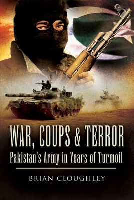 War, Coups & Terror: Pakistan's Army in Years of Turmoil - Cloughley, Brian, and Lumley, Joanna (Introduction by)