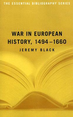 War in European History, 1494-1660: The Essential Bibliography - Black, Jeremy