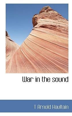 War in the Sound - Haultain, T Arnold