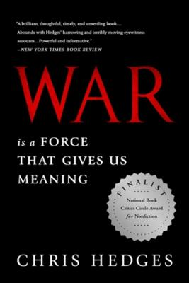 War Is a Force That Gives Us Meaning - Hedges, Chris