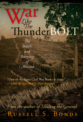 War Like the Thunderbolt: The Battle and Burning of Atlanta - Bonds, Russell S