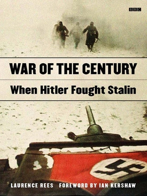 War of the Century: When Hitler Fought Stalin - Rees, Laurence, and Kershaw, Ian (Foreword by)