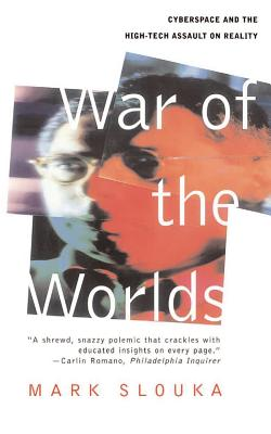 War of the Worlds: Cyberspace and the High-Tech Assault on Reality - Slouka, Mark