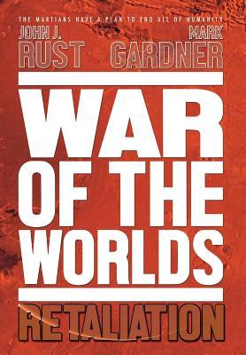 War of the Worlds: Retaliation - Gardner, Mark, and Rust, John J