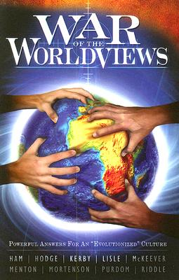 "War of the Worldviews: Powerful Answers for an ""Evolutionized' Culture - Menton, Ham, and Hodge, Bodie, and Vaterlaus, Gary (Editor)"
