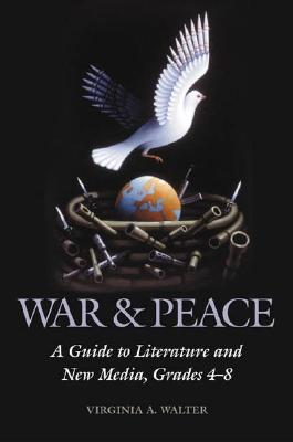 War & Peace: A Guide to Literature and New Media, Grades 4-8 - Walter, Virginia A