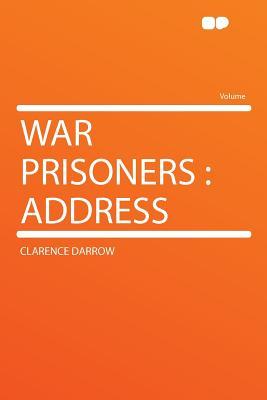 War Prisoners: Address - Darrow, Clarence