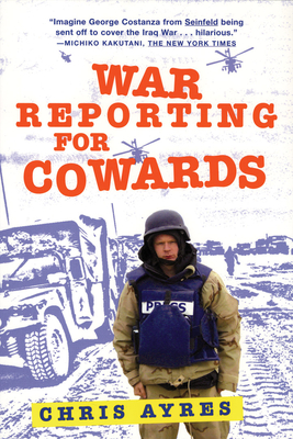 War Reporting for Cowards - Ayres, Chris