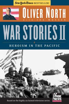 War Stories II: Heroism in the Pacific - North, Oliver L., and Musser, Joe