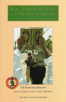 War, Terror, & Peace in the Qur'an and in Islam: Insights for Military and Government Leaders - Schwartz-Barcott, Timothy P, and Zinni, Anthony (Preface by), and Usmc, Anthony C Zinni (Preface by)