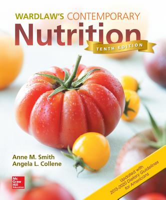 Wardlaws Contemporary Nutrition Updated with 2015 2020 Dietary Guidelines for Americans - Smith, Anne M, PhD, and Collene, Angela L