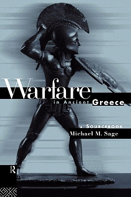 Warfare in Ancient Greece: A Sourcebook - Sage, Michael