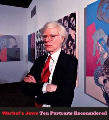 Warhol's Jews: Ten Portraits Reconsidered - Meyer, Richard, and de Guzman, Gabriel (Contributions by)
