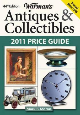 Warman's Antiques & Collectibles: 2011 Price Guide - Moran, Mark F