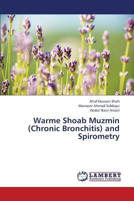 Warme Shoab Muzmin (Chronic Bronchitis) and Spirometry - Shah Altaf Hussain, and Siddiqui Mansoor Ahmad, and Ansari Abdul Nasir