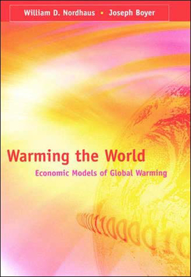 Warming the World: Economic Models of Global Warming - Nordhaus, William D, Professor, and Boyer, Joseph