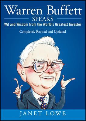 Warren Buffett Speaks: Wit and Wisdom from the World's Greatest Investor - Lowe, Janet