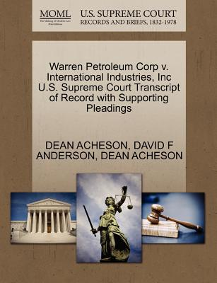 Warren Petroleum Corp V. International Industries, Inc U.S. Supreme Court Transcript of Record with Supporting Pleadings - Acheson, Dean, and Anderson, David F