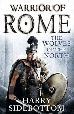 Warrior of Rome: The Wolves of the North - Sidebottom, Harry