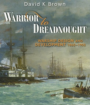 Warrior to Dreadnought: Warship Development 1860-1905 - Brown, D. K.