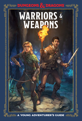 Warriors & Weapons (Dungeons & Dragons): A Young Adventurer's Guide - Zub, Jim, and King, Stacy, and Wheeler, Andrew