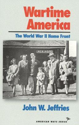 Wartime America: The World War II Home Front - Jeffries, John W
