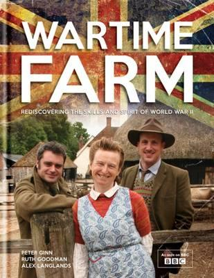 Wartime Farm - Ginn, Peter, and Goodman, Ruth, and Langlands, Alexander