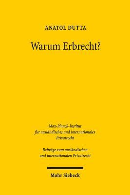Warum Erbrecht?: Das Vermogensrecht Des Generationenwechsels in Funktionaler Betrachtung - Dutta, Anatol